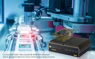 Cincoze GM-1000's New Quadro MXM GPU Modules Satisfy Machine Vision Performance Requirements