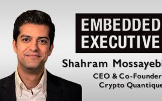 Embedded Executive: Shahram Mossayebi, CEO and Co-Founder, Crypto Quantique