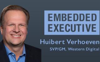 Embedded Executive: Huibert Verhoeven, SVP/GM, Western Digital
