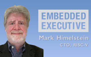 Embedded Executive: Mark Himelstein, CTO, RISC-V