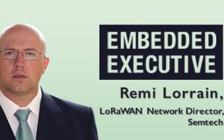Embedded Executive: Remi Lorrain, LoRaWAN Network Director, Semtech
