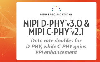 MIPI D-PHY v3.0 Doubles Data Rate of Physical Layer Interface and Extends Power Efficiency