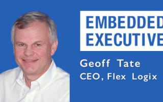 Embedded Executives: Geoff Tate, CEO, Flex Logix