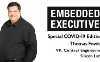 Special COVID-19 Edition of Embedded Executives: Thomas Fowler, VP, Central Engineering, Silicon Labs