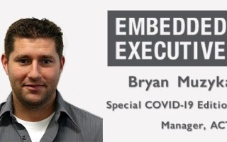 Special COVID-19 Edition of Embedded Executives: Bryan Muzyka, Manager, ACT