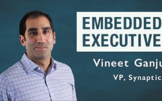Embedded Executive: Vineet Ganju, VP, Synaptics