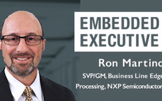 Embedded Executive: Ron Martino, SVP/GM, Business Line Edge Processing, NXP Semiconductors