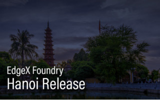 EdgeX Foundry Simplifies Deployment with the Latest Hanoi Release, New Use Cases, and Ecosystem Resources